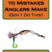 Mistakes Anglers Make – Don't Do This!